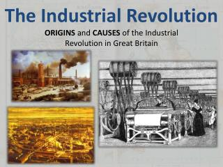 The Industrial Revolution Origins  and  Causes  of the Industrial  Revolution in Great Britain