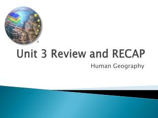 Unit 3 Review and RECAP