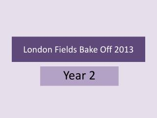 London Fields Bake Off 2013