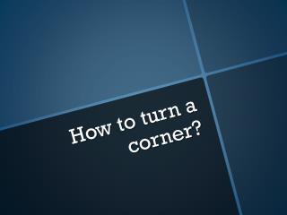 How to turn a corner?