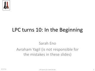LPC turns 10: In the Beginning