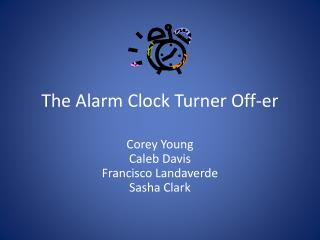 The Alarm Clock Turner Off- er