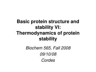 Basic protein structure and stability VI: Thermodynamics of protein stability