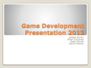 Game Development Presentation 2013