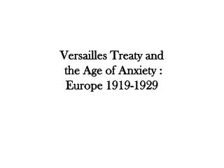 Versailles Treaty and  the Age of Anxiety : Europe 1919-1929