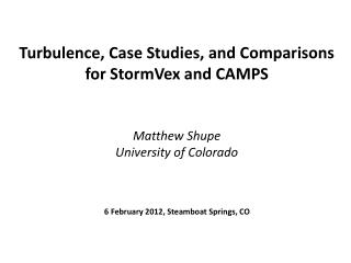Turbulence, Case Studies, and Comparisons f or  StormVex  and CAMPS