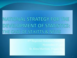 NATIONAL STRATEGY  FOR  THE  DEVELOPMENT  OF STATISTICS:  THE  CASE OF ST.KITTS & NEVIS