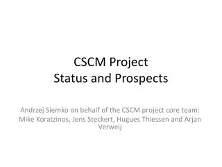 CSCM Project Status and Prospects