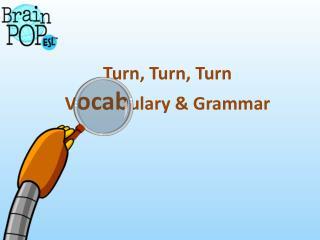 Turn, Turn, Turn V ocab ulary & Grammar