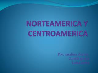 NORTEAMERICA Y CENTROAMERICA