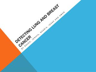Detecting lung and breast cancer