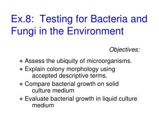Ex.8:   Testing for  Bacteria and Fungi in  the Environment