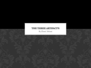 The three artifact's