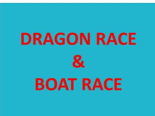 DRAGON RACE  &  BOAT RACE