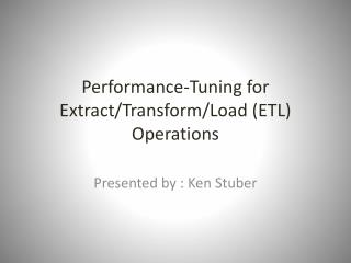 Performance-Tuning for Extract/Transform/Load (ETL) Operations