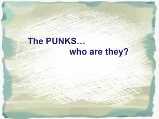 The PUNKS�                 who are they?