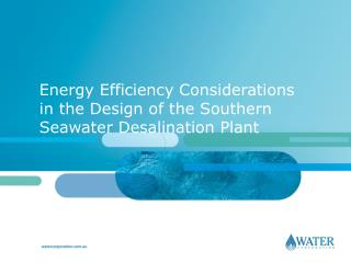 Energy Efficiency Considerations in the Design of the Southern Seawater Desalination Plant