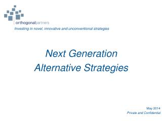 Next Generation Alternative Strategies  May 2014 Private and Confidential