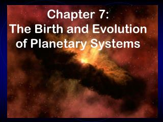 Chapter  7: The Birth and Evolution of Planetary Systems