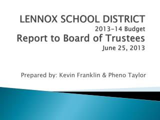 LENNOX SCHOOL DISTRICT 2013-14 Budget Report to Board of Trustees June 25, 2013
