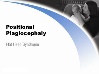 Positional Plagiocephaly
