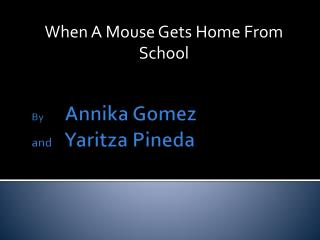 By Annika  Gomez  and 	Yaritza Pineda