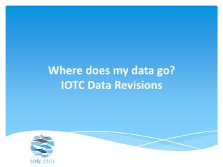Where does my data go? IOTC Data Revisions