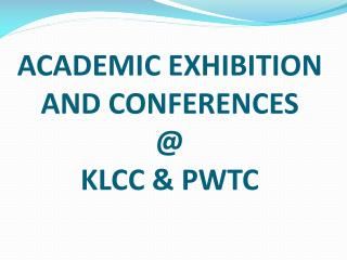 ACADEMIC EXHIBITION AND CONFERENCES @ KLCC & PWTC
