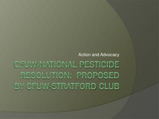 CFUW-National Pesticide  Resolution:  Proposed by CFUW- StratforD  Club