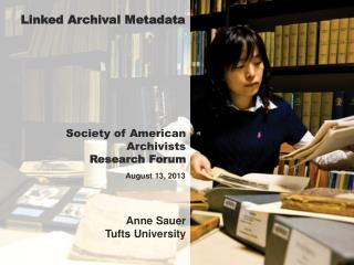 Society of American  Archivists Research Forum Anne Sauer Tufts University