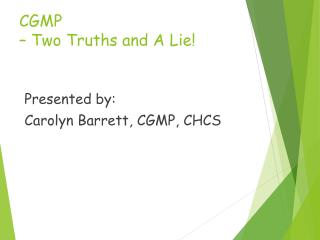 CGMP  – Two Truths and A Lie!