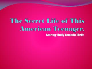 The Secret Life of This American Teenager.