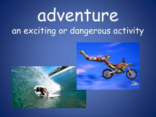 adventure an exciting or dangerous activity