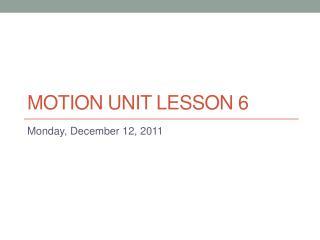 Motion Unit Lesson 6