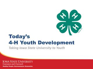Today's  4-H Youth Development Taking Iowa State University to Youth