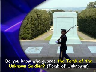 Do you know who guards  the Tomb of the Unknown Soldier?  (Tomb of Unknowns)