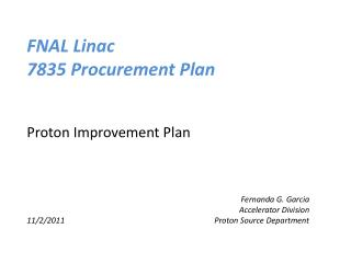FNAL Linac  7835 Procurement Plan Proton Improvement Plan Fernanda  G.  Garcia