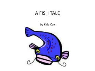 A FISH TALE by Kyle Cox