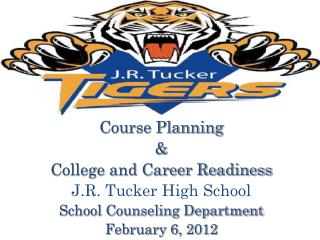 Course Planning &  College and Career Readiness J.R. Tucker High School