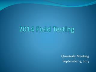 2014 Field Testing