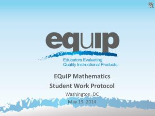 EQuIP  Mathematics  Student Work Protocol Washington, DC May 19,  2014