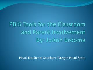 PBIS Tools for the Classroom and Parent Involvement    By: JoAnn Broome