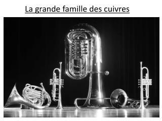 La grande famille des cuivres