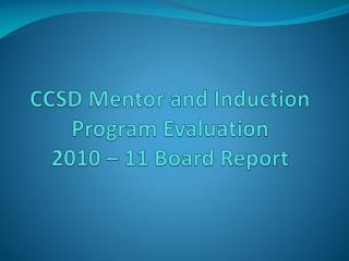 CCSD Mentor and Induction  Program Evaluation  2010 – 11 Board Report