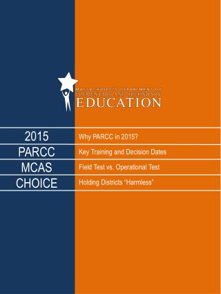 Why PARCC in 2015? Key Training and Decision Dates Field Test vs. Operational Test