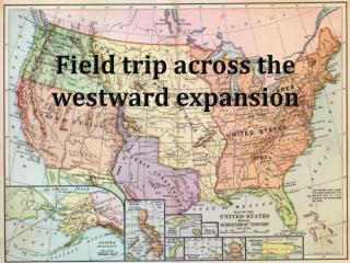 Field trip across the westward expansion