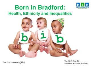 Born in Bradford:  Health, Ethnicity and Inequalities
