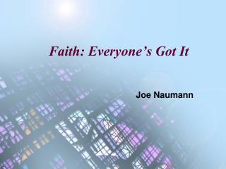 Faith: Everyone's Got It