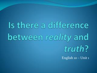 Is there a difference between  reality  and  truth ?