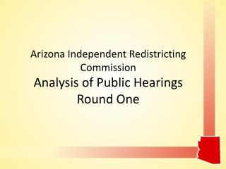 Arizona Independent Redistricting Commission Analysis of Public Hearings  Round One